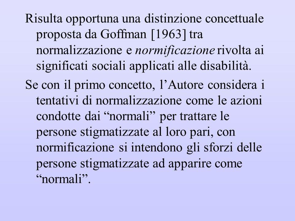 Risulta opportuna una distinzione concettuale proposta da Goffman [1963] tra normalizzazione e normificazione rivolta ai significati sociali applicati alle disabilità.